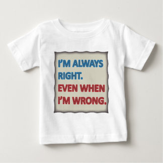 I'm Always Right Baby T-Shirt