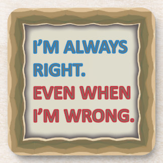 I'm Always Right Beverage Coaster