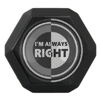 I'm always right. black bluetooth speaker