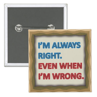 I'm Always Right Pin