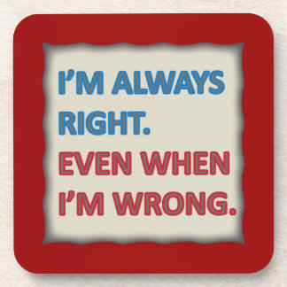 I'm Always Right Drink Coaster