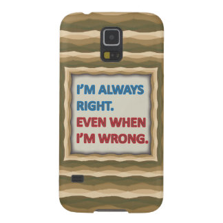 I'm Always Right Galaxy S5 Cover