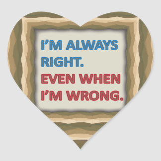 I'm Always Right Heart Sticker