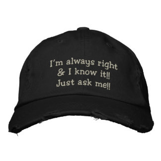 I'M ALWAYS RIGHT & I KNOW IT!!  MEN'S CAP EMBROIDERED HATS