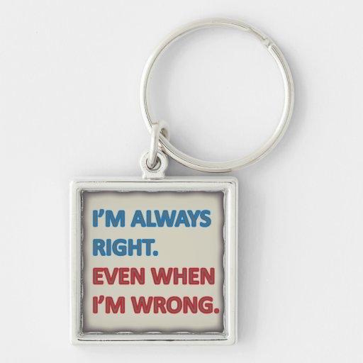 I'm Always Right Keychains