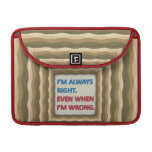 I'm Always Right MacBook Pro Sleeves