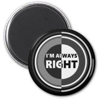 I'm always right. magnet