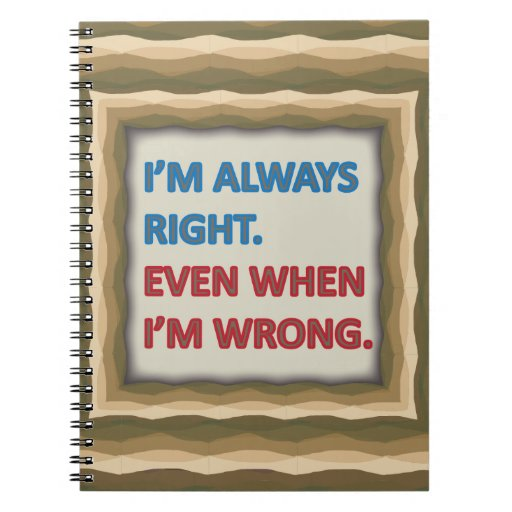 I'm Always Right Note Books