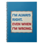 I'm Always Right Notebook
