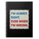 I'm Always Right Notebooks