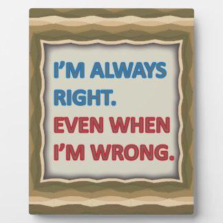 I'm Always Right Plaque