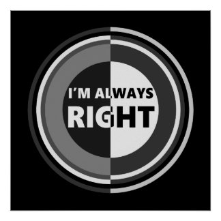 I'm always right. poster