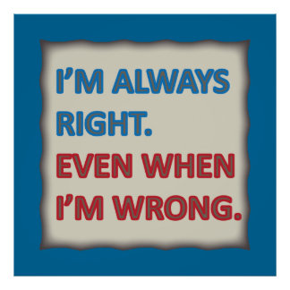 I'm Always Right Poster