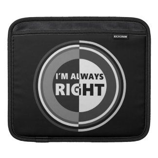 I'm always right. sleeve for iPads