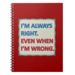 I'm Always Right Spiral Notebooks