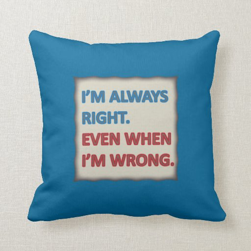 How To Choose The Right Throw Pillows : I m Always Right Throw Pillow Zazzle