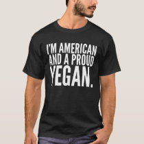 I'm American And A Proud Vegan Show The World Mom T-Shirt