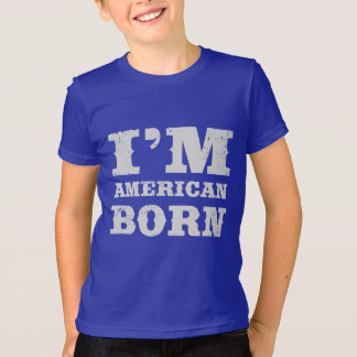 I'm American Born T-Shirt