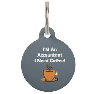 I'M An Accountant, I Need Coffee! Pet Tag