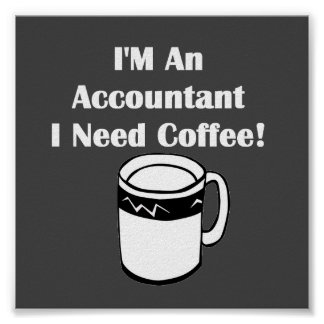 I'M An Accountant, I Need Coffee! Poster