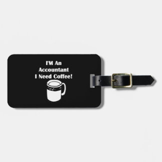 I'M An Accountant, I Need Coffee! Tag For Luggage