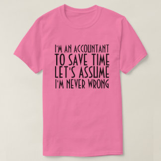I'M AN ACCOUNTANT, LET'S ASSUME I'M NEVER WRONG SHIRT