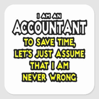 I'M AN ACCOUNTANT, TO SAVE TIME, LET'S ASSUME... SQUARE STICKER
