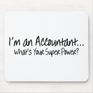 I'm An Accountant Whats Your Super Power Mouse Pad