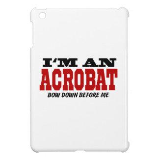 I'm An Acrobat Bow Down Before Me iPad Mini Cases