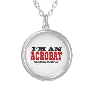 I'm An Acrobat Bow Down Before Me Silver Plated Necklace