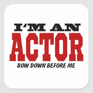 I'm An Actor Bow Down Before Me Square Sticker