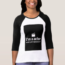 Im an Actor Whats your Super Power T-Shirt
