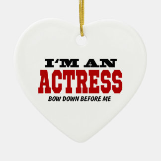 I'm An Actress Bow Down Before Me Ceramic Ornament