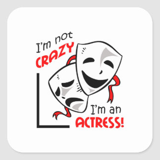 IM AN ACTRESS SQUARE STICKER