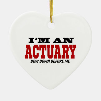 I'm An Actuary Bow Down Before Me Ceramic Ornament
