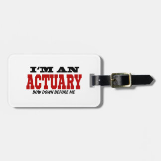 I'm An Actuary Bow Down Before Me Luggage Tag