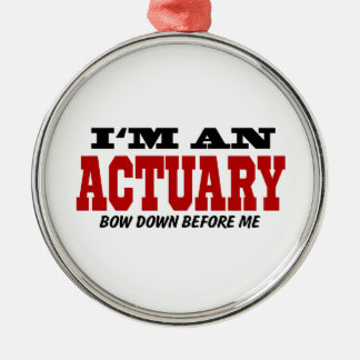I'm An Actuary Bow Down Before Me Metal Ornament