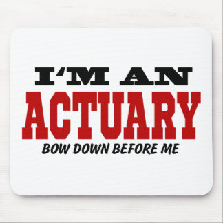 I'm An Actuary Bow Down Before Me Mouse Pad