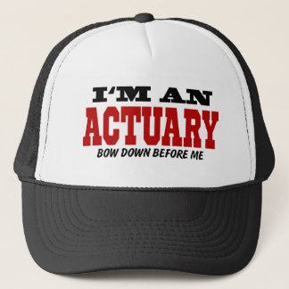 I'm An Actuary Bow Down Before Me Trucker Hat