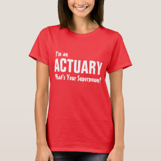 I'm an Actuary what's your superpower? T-Shirt
