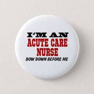 I'm An Acute Care Nurse Bow Down Before Me Button