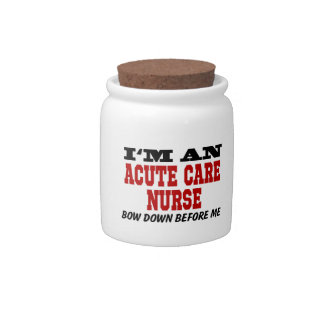 I'm An Acute Care Nurse Bow Down Before Me Candy Dish