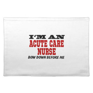 I'm An Acute Care Nurse Bow Down Before Me Cloth Placemat
