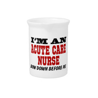 I'm An Acute Care Nurse Bow Down Before Me Pitcher
