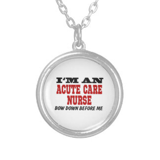 I'm An Acute Care Nurse Bow Down Before Me Round Pendant Necklace