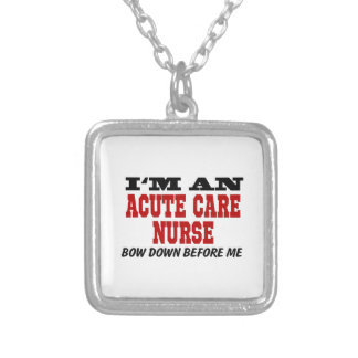 I'm An Acute Care Nurse Bow Down Before Me Silver Plated Necklace