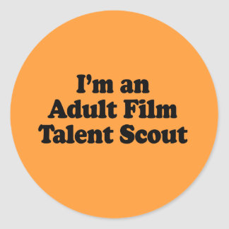 I'm an Adult Film Talent Scout Round Stickers