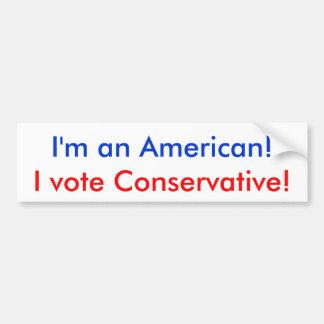 I'm an American!, I vote Conservative! Bumper Sticker