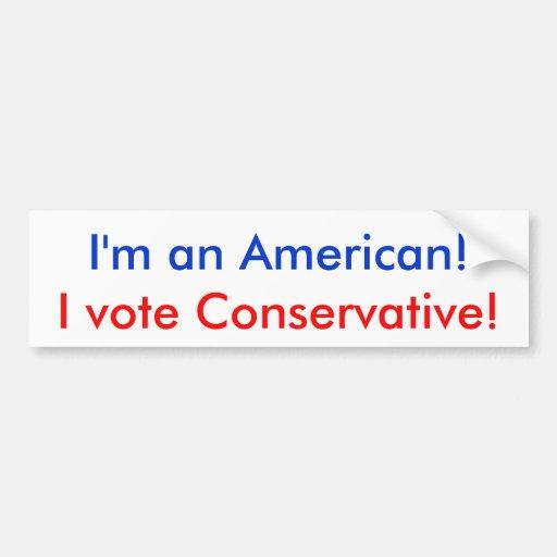 I'm an American!, I vote Conservative! Bumper Stickers