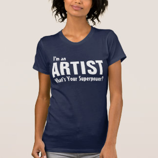 I'm an Artist what's your superpower? T-Shirt